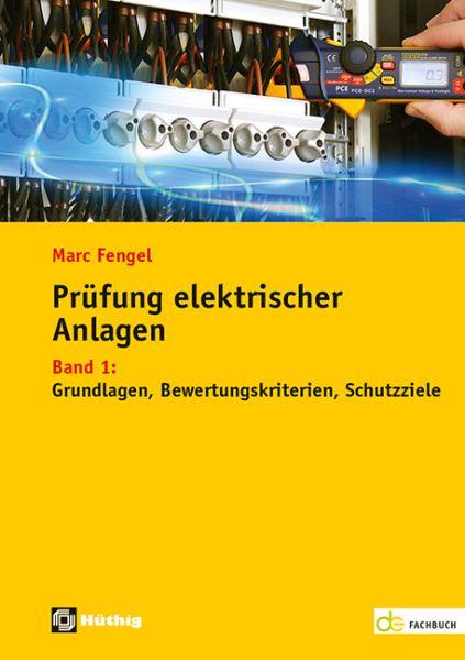 Prüfung elektrischer Anlagen – Band 1: Grundlagen, Bewertungskriterien, Schutzziele